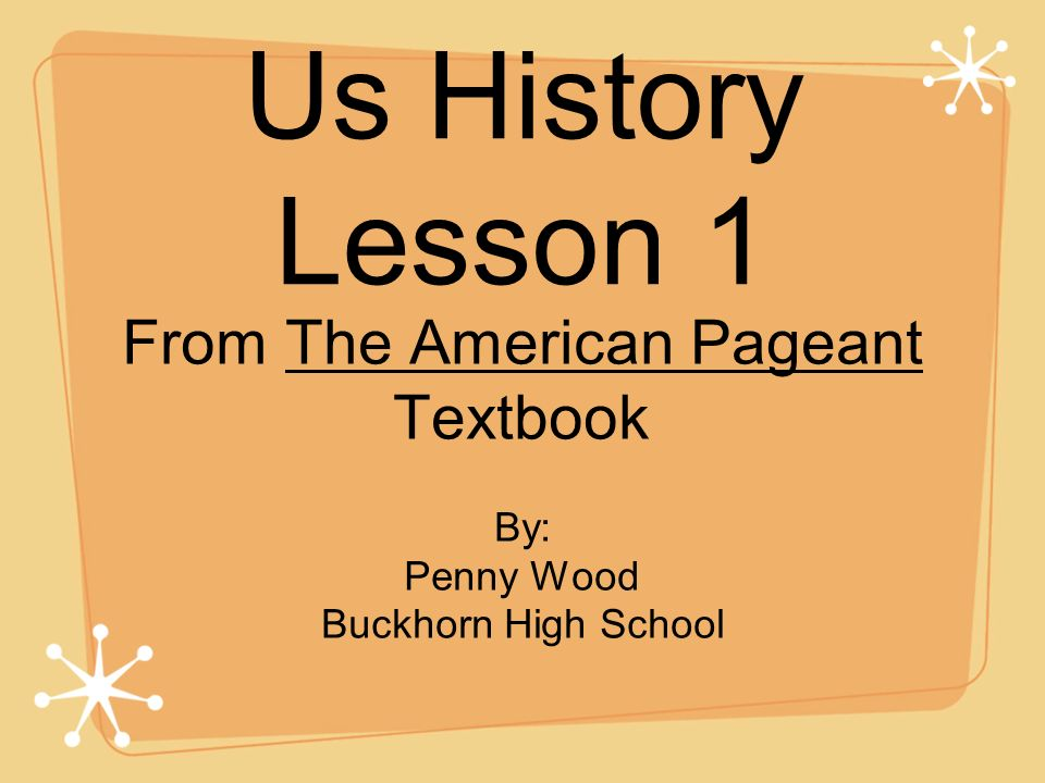 Us History Lesson 1 From The American Pageant Textbook By: Penny Wood Buckhorn High School