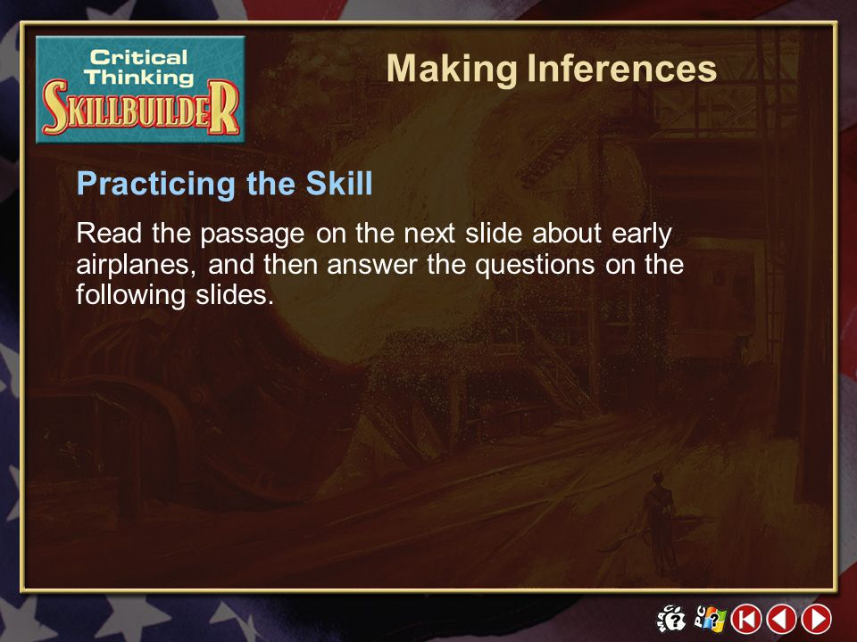 CT Skill Builder 2 Learning the Skill Learning how to make inferences will help you draw conclusions about particular situations. To make accurate inf