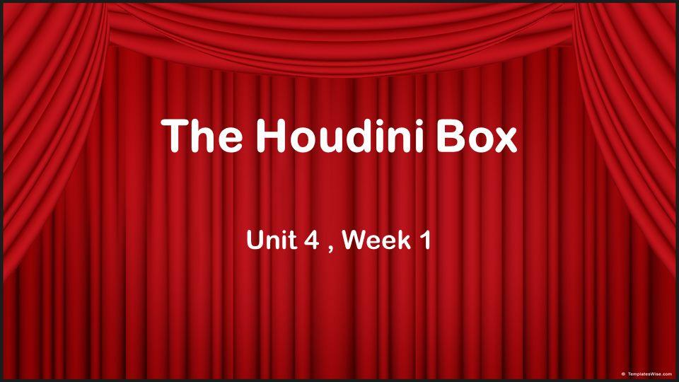 The Houdini Box Unit 4, Week 1
