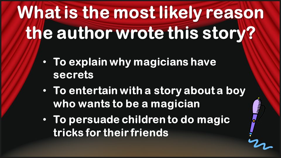 What is the most likely reason the author wrote this story? To explain why magicians have secrets To entertain with a story about a boy who wants to b