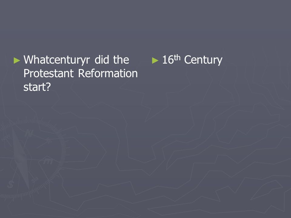 Whatcenturyr did the Protestant Reformation start? 16 th Century