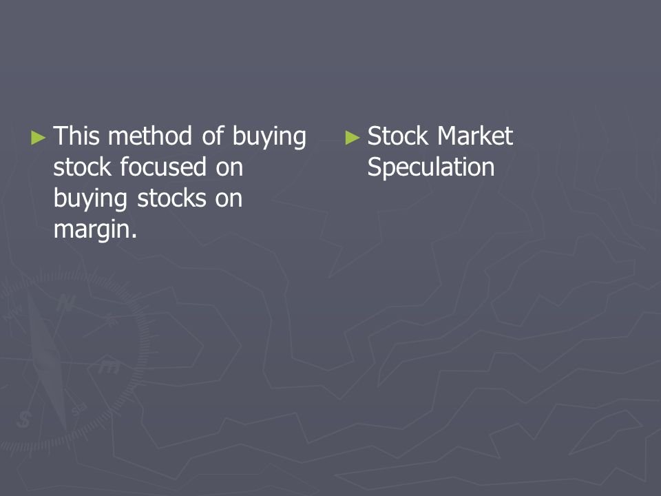 This method of buying stock focused on buying stocks on margin. Stock Market Speculation