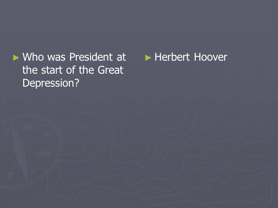 Who was President at the start of the Great Depression? Herbert Hoover