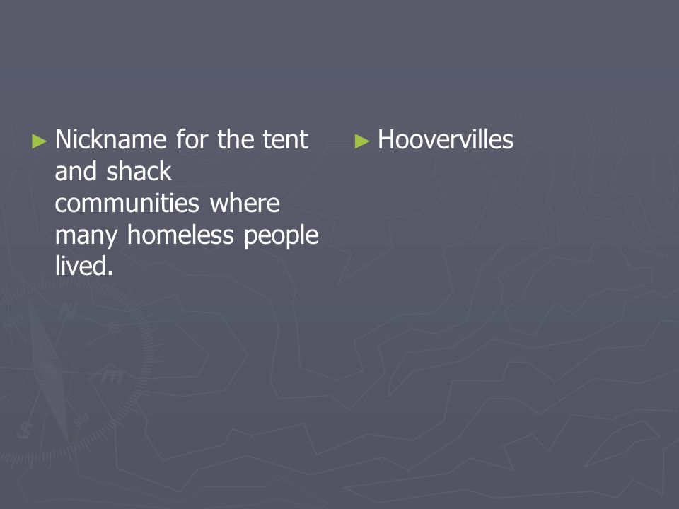 Nickname for the tent and shack communities where many homeless people lived. Hoovervilles
