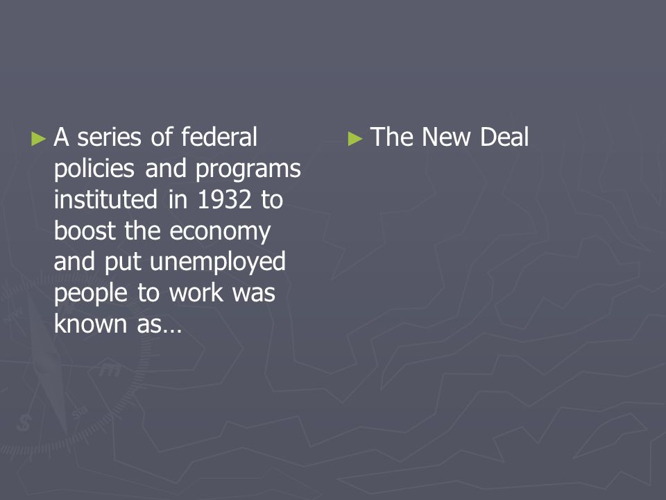 A series of federal policies and programs instituted in 1932 to boost the economy and put unemployed people to work was known as… The New Deal