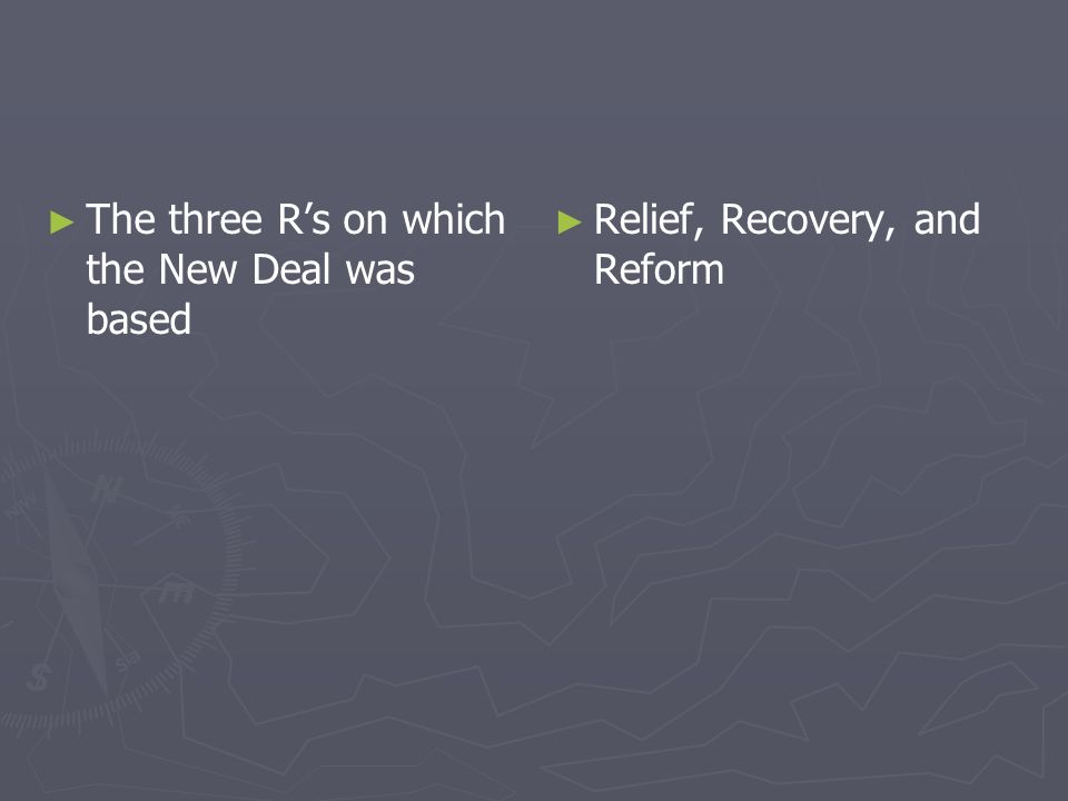 The three Rs on which the New Deal was based Relief, Recovery, and Reform