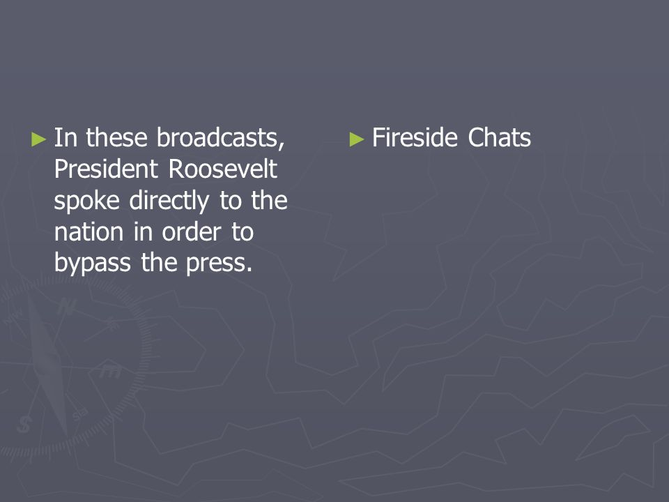 In these broadcasts, President Roosevelt spoke directly to the nation in order to bypass the press. Fireside Chats