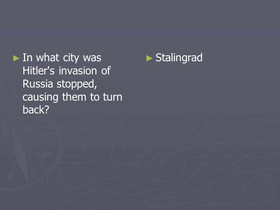In what city was Hitler's invasion of Russia stopped, causing them to turn back? Stalingrad