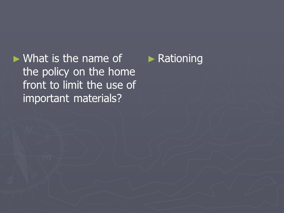 What is the name of the policy on the home front to limit the use of important materials? Rationing