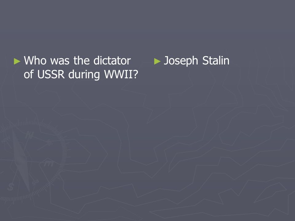 Who was the dictator of USSR during WWII? Joseph Stalin