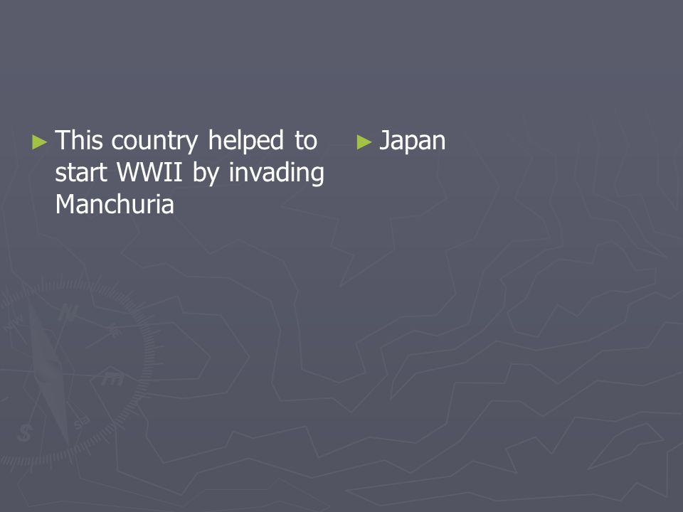 This country helped to start WWII by invading Manchuria Japan