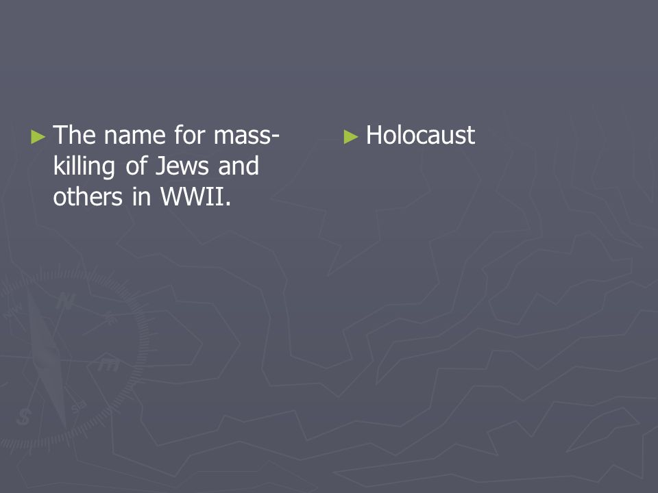 The name for mass- killing of Jews and others in WWII. Holocaust