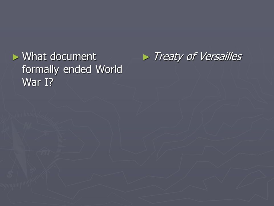 What document formally ended World War I? What document formally ended World War I? Treaty of Versailles