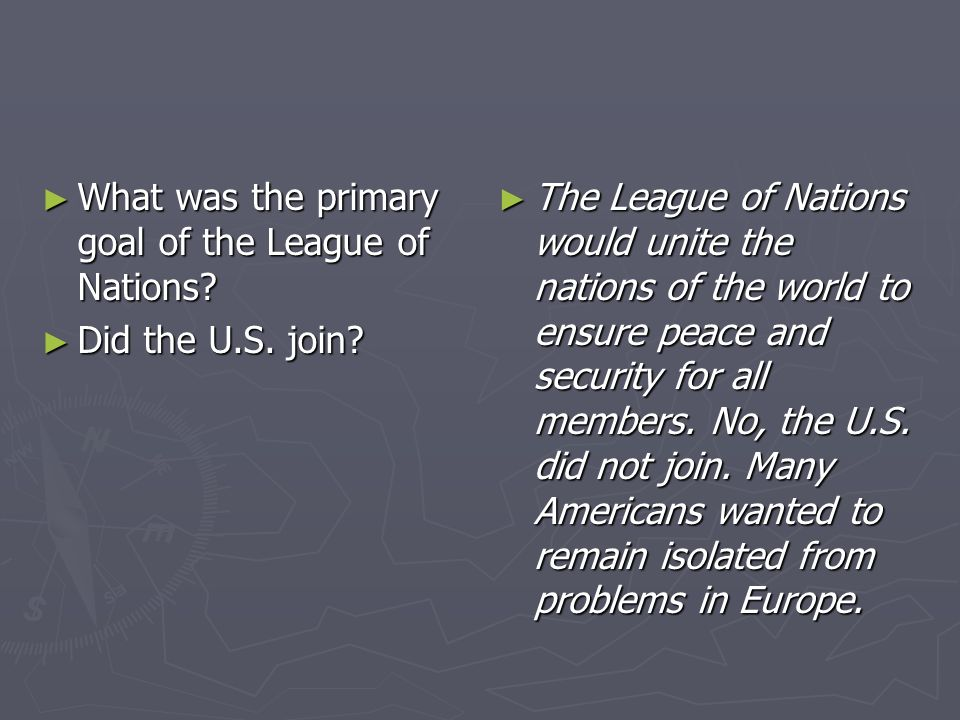 What was the primary goal of the League of Nations? What was the primary goal of the League of Nations? Did the U.S. join? Did the U.S. join? The Leag