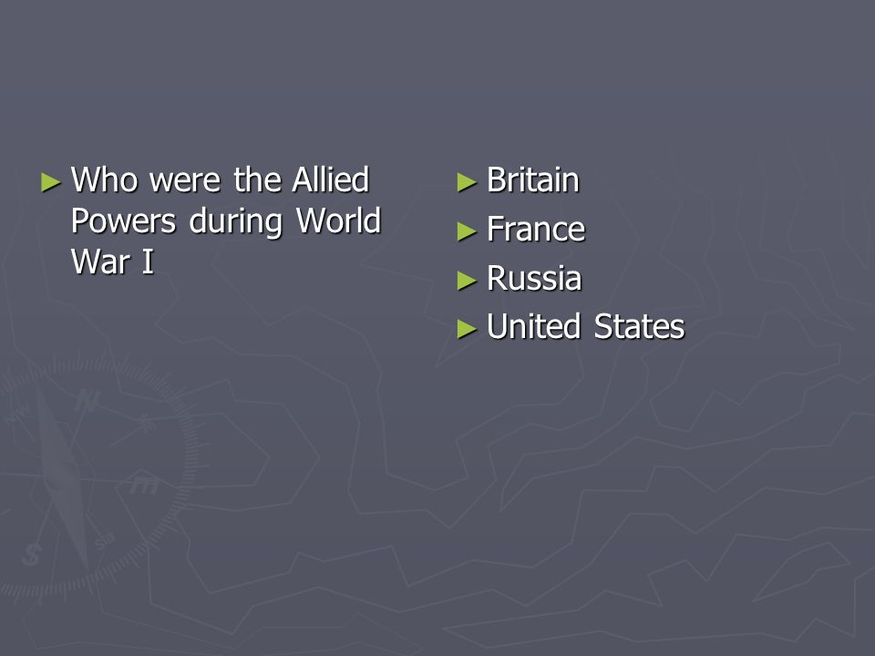 Who were the Allied Powers during World War I Who were the Allied Powers during World War I Britain France Russia United States