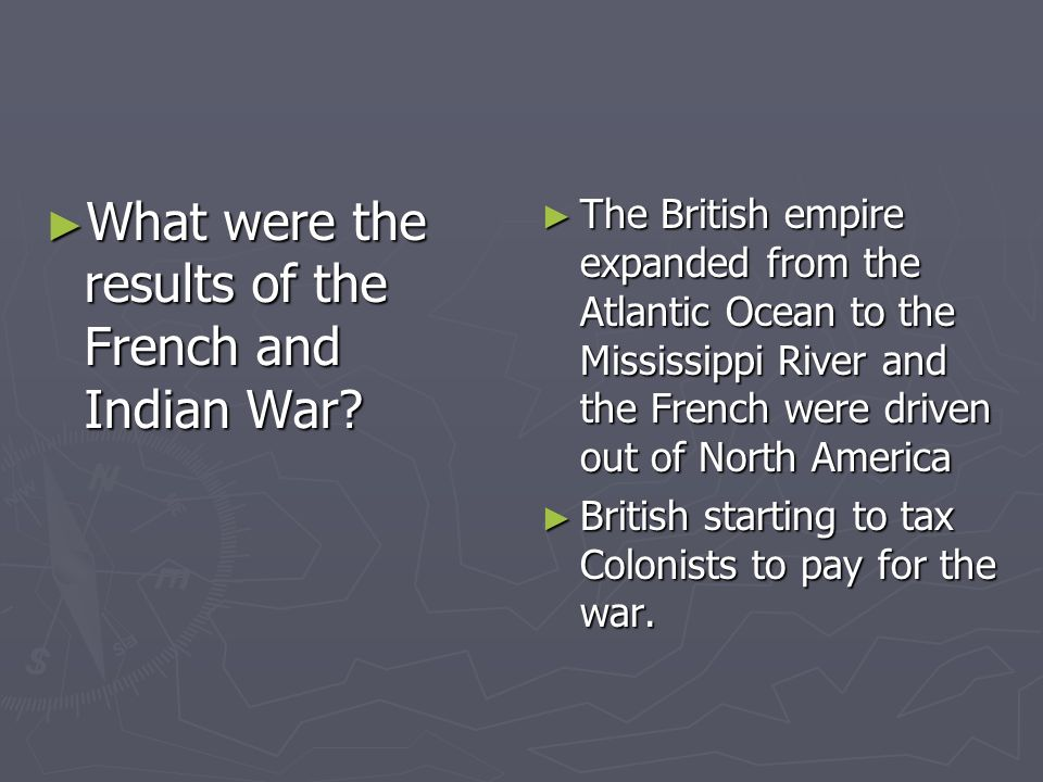 What were the results of the French and Indian War? What were the results of the French and Indian War? The British empire expanded from the Atlantic