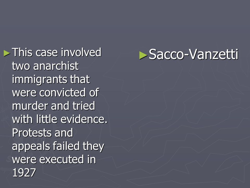This case involved two anarchist immigrants that were convicted of murder and tried with little evidence. Protests and appeals failed they were execut