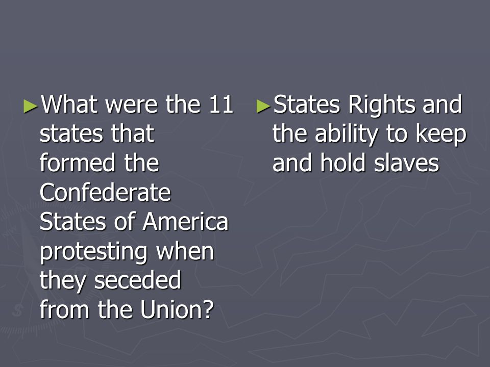What were the 11 states that formed the Confederate States of America protesting when they seceded from the Union? What were the 11 states that formed