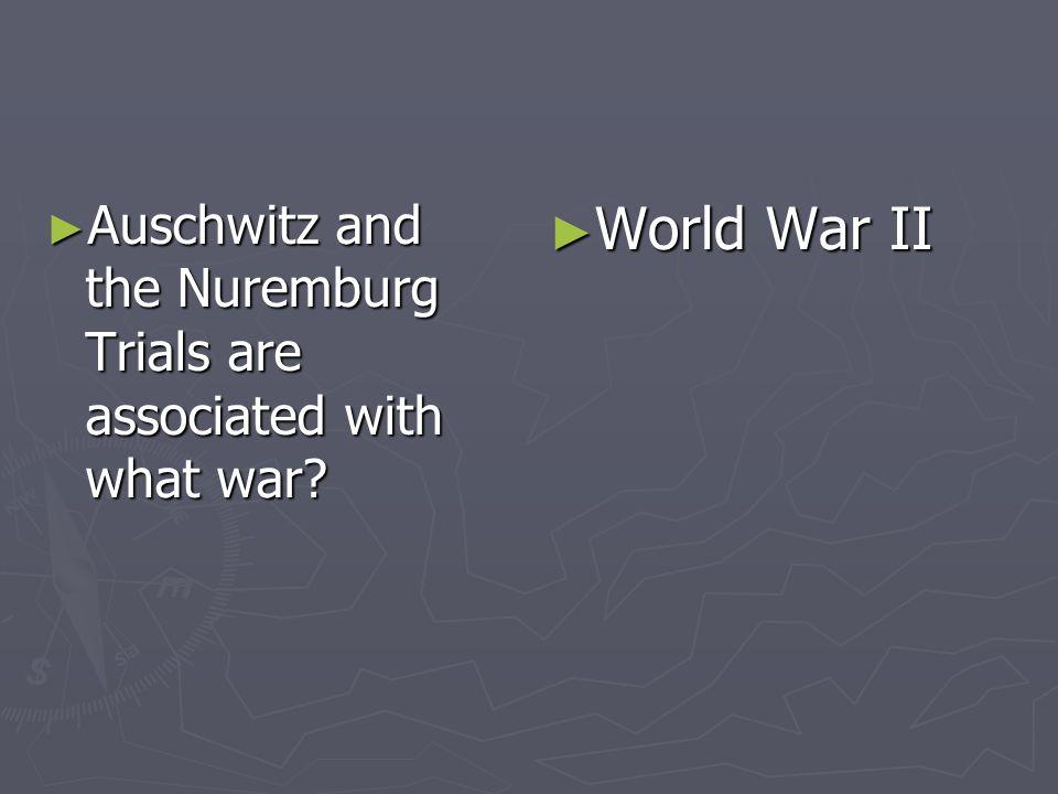 Auschwitz and the Nuremburg Trials are associated with what war.