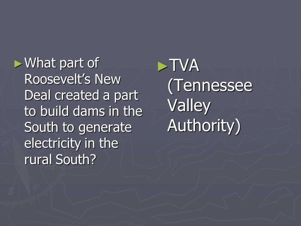 What part of Roosevelts New Deal created a part to build dams in the South to generate electricity in the rural South? What part of Roosevelts New Dea