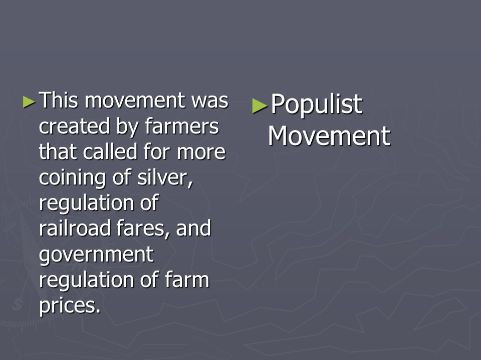 This movement was created by farmers that called for more coining of silver, regulation of railroad fares, and government regulation of farm prices. T