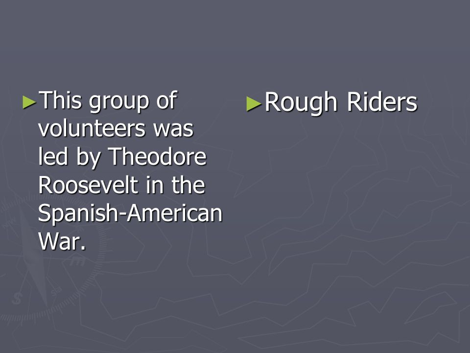 This group of volunteers was led by Theodore Roosevelt in the Spanish-American War. This group of volunteers was led by Theodore Roosevelt in the Span