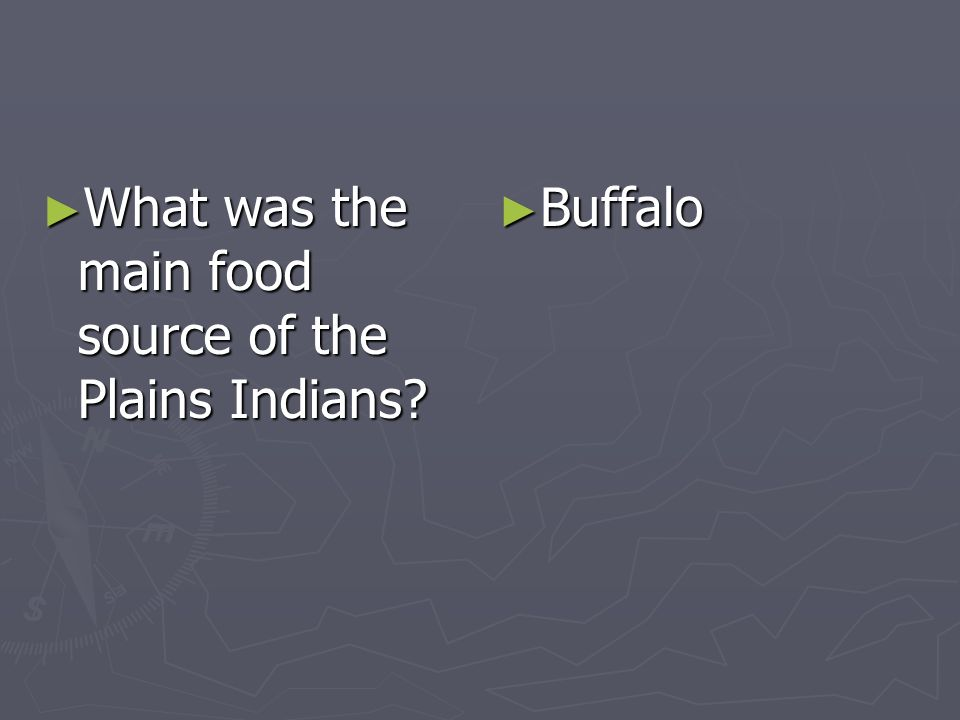 What was the main food source of the Plains Indians? What was the main food source of the Plains Indians? Buffalo