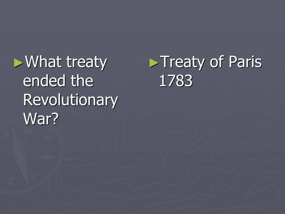 What treaty ended the Revolutionary War? What treaty ended the Revolutionary War? Treaty of Paris 1783