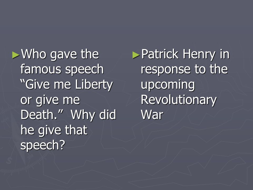 Who gave the famous speech Give me Liberty or give me Death. Why did he give that speech? Who gave the famous speech Give me Liberty or give me Death.