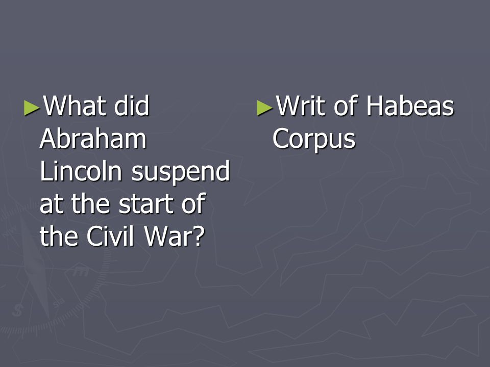 What did Abraham Lincoln suspend at the start of the Civil War? What did Abraham Lincoln suspend at the start of the Civil War? Writ of Habeas Corpus