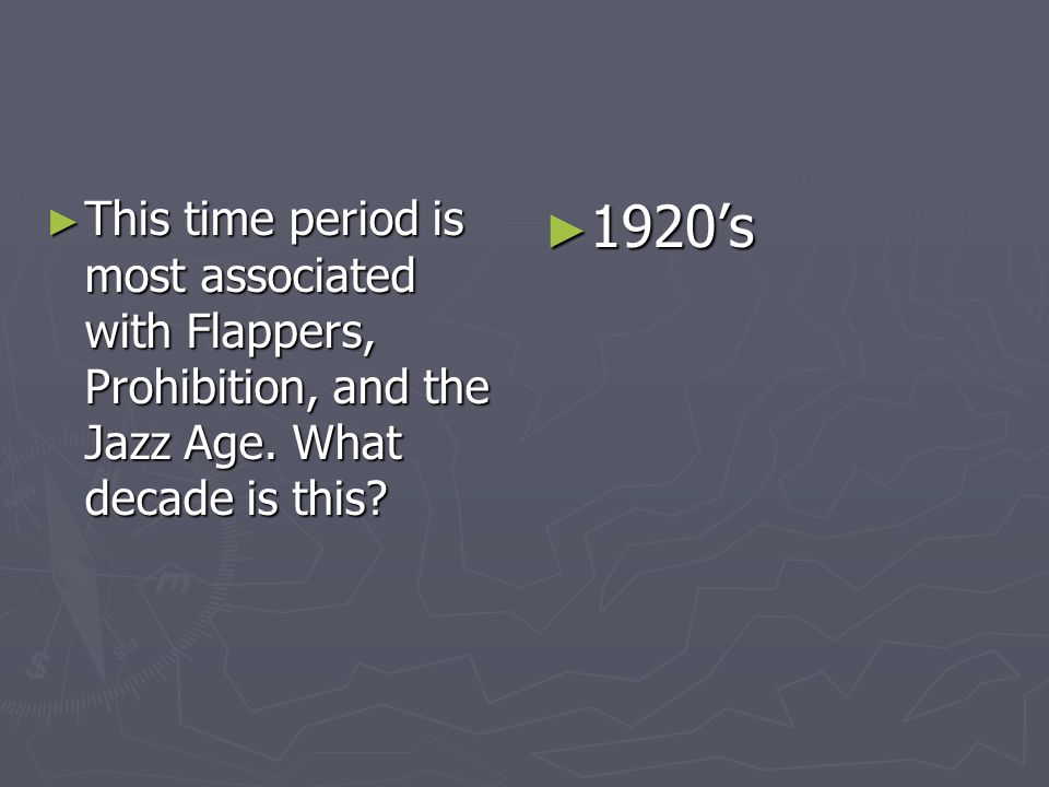 This time period is most associated with Flappers, Prohibition, and the Jazz Age. What decade is this? This time period is most associated with Flappe