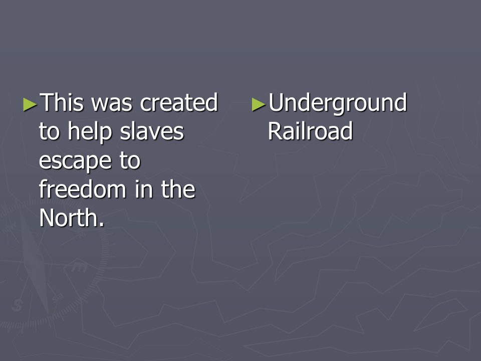 This was created to help slaves escape to freedom in the North. This was created to help slaves escape to freedom in the North. Underground Railroad