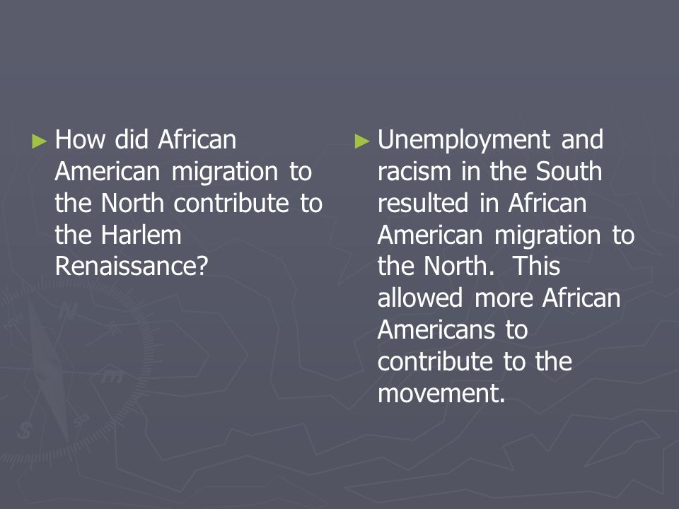 How did African American migration to the North contribute to the Harlem Renaissance? Unemployment and racism in the South resulted in African America