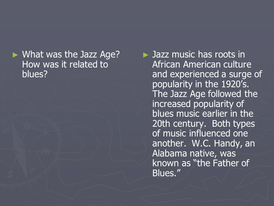 What was the Jazz Age? How was it related to blues? Jazz music has roots in African American culture and experienced a surge of popularity in the 1920