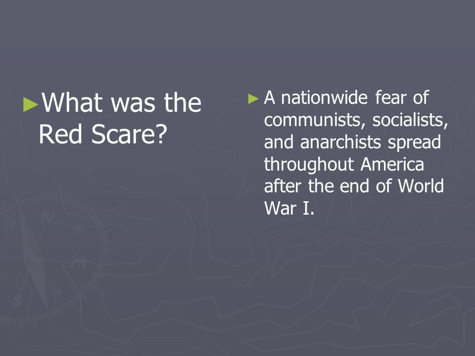 What was the Red Scare? A nationwide fear of communists, socialists, and anarchists spread throughout America after the end of World War I.