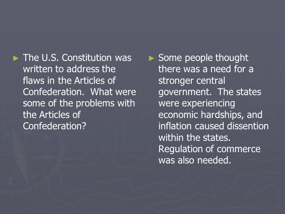 The U.S. Constitution was written to address the flaws in the Articles of Confederation. What were some of the problems with the Articles of Confedera