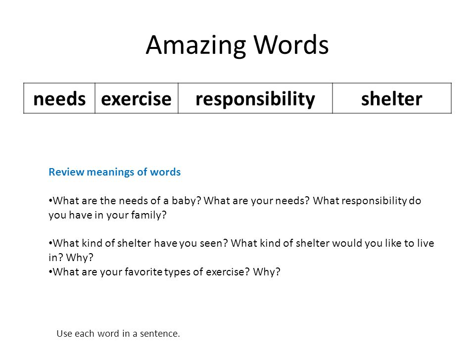 Amazing Words needsexerciseresponsibilityshelter Review meanings of words What are the needs of a baby? What are your needs? What responsibility do yo