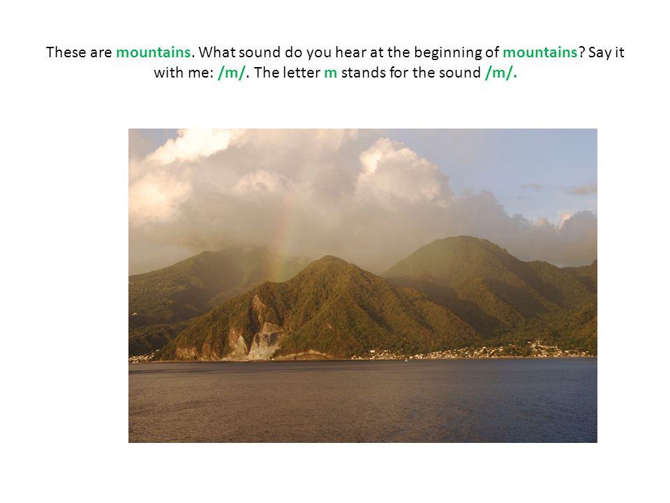 These are mountains.What sound do you hear at the beginning of mountains.