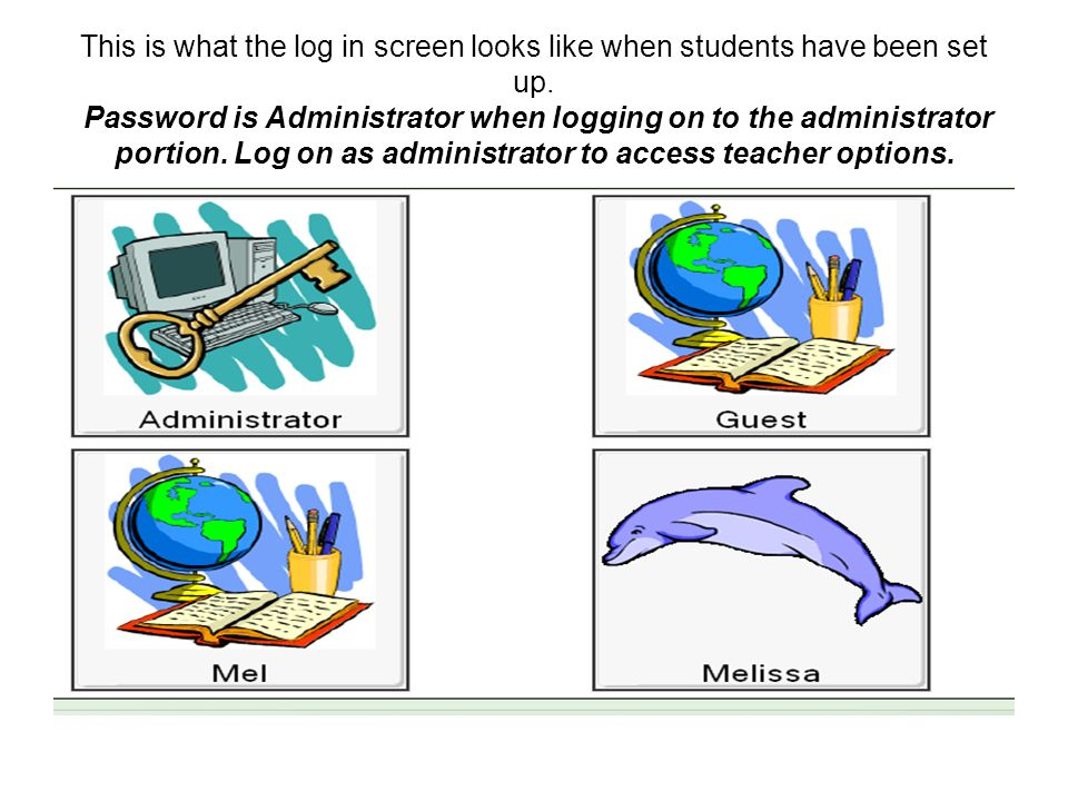 This is what the log in screen looks like when students have been set up.