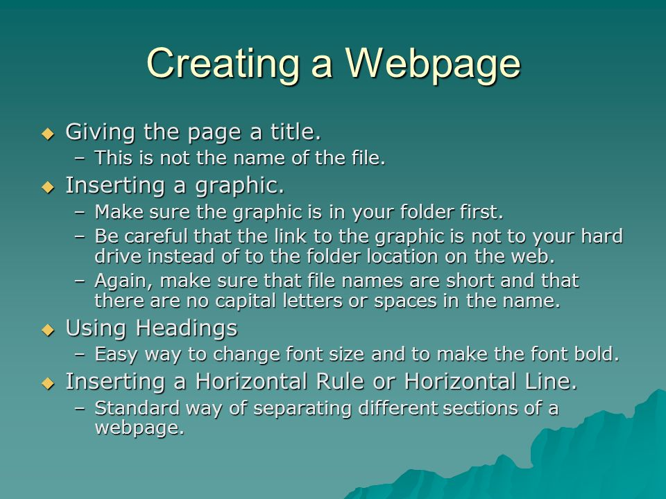 Creating a Webpage Giving the page a title. Giving the page a title. –This is not the name of the file. Inserting a graphic. Inserting a graphic. –Mak
