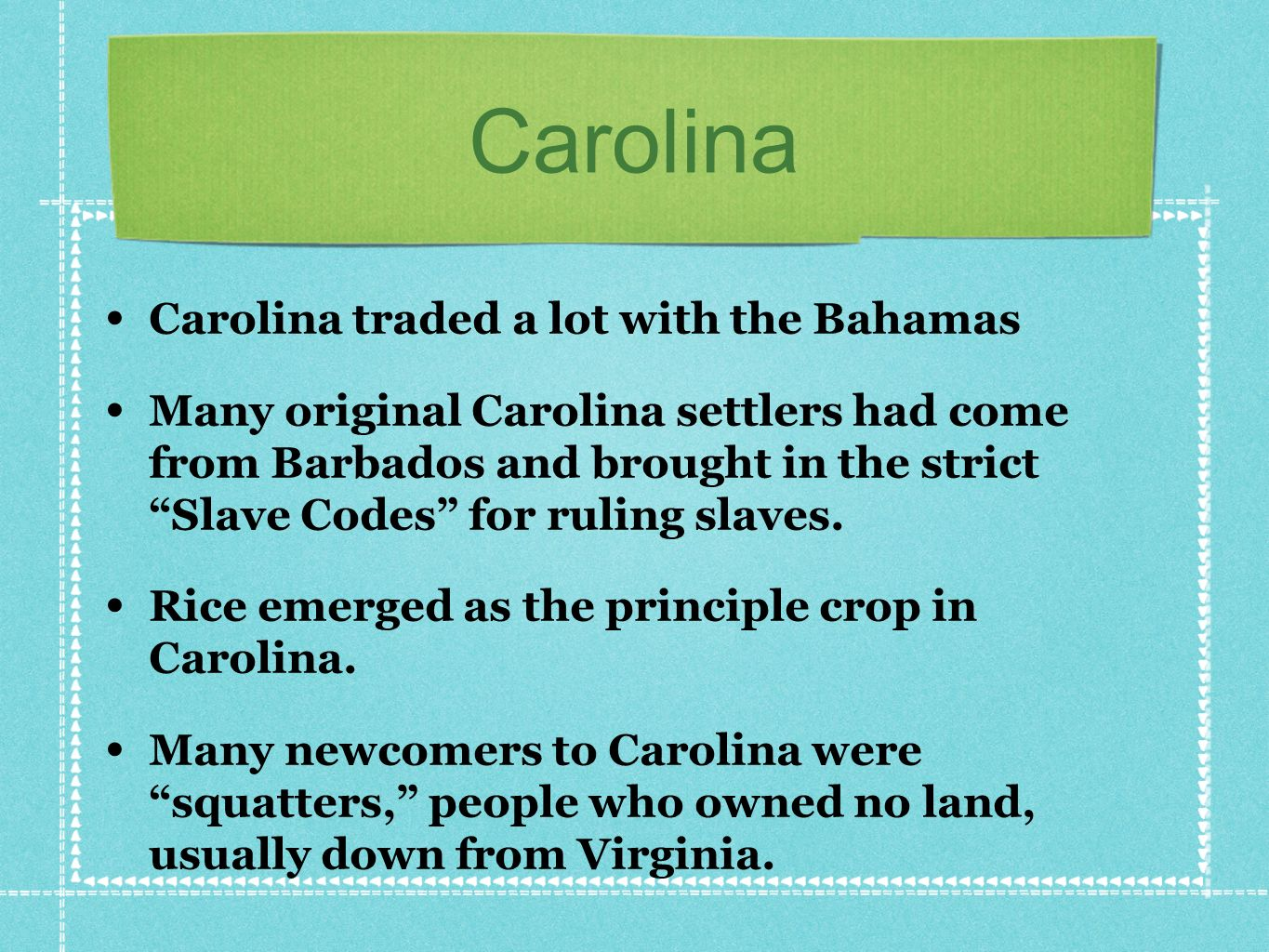 Carolina Carolina traded a lot with the Bahamas Many original Carolina settlers had come from Barbados and brought in the strict Slave Codes for ruling slaves.