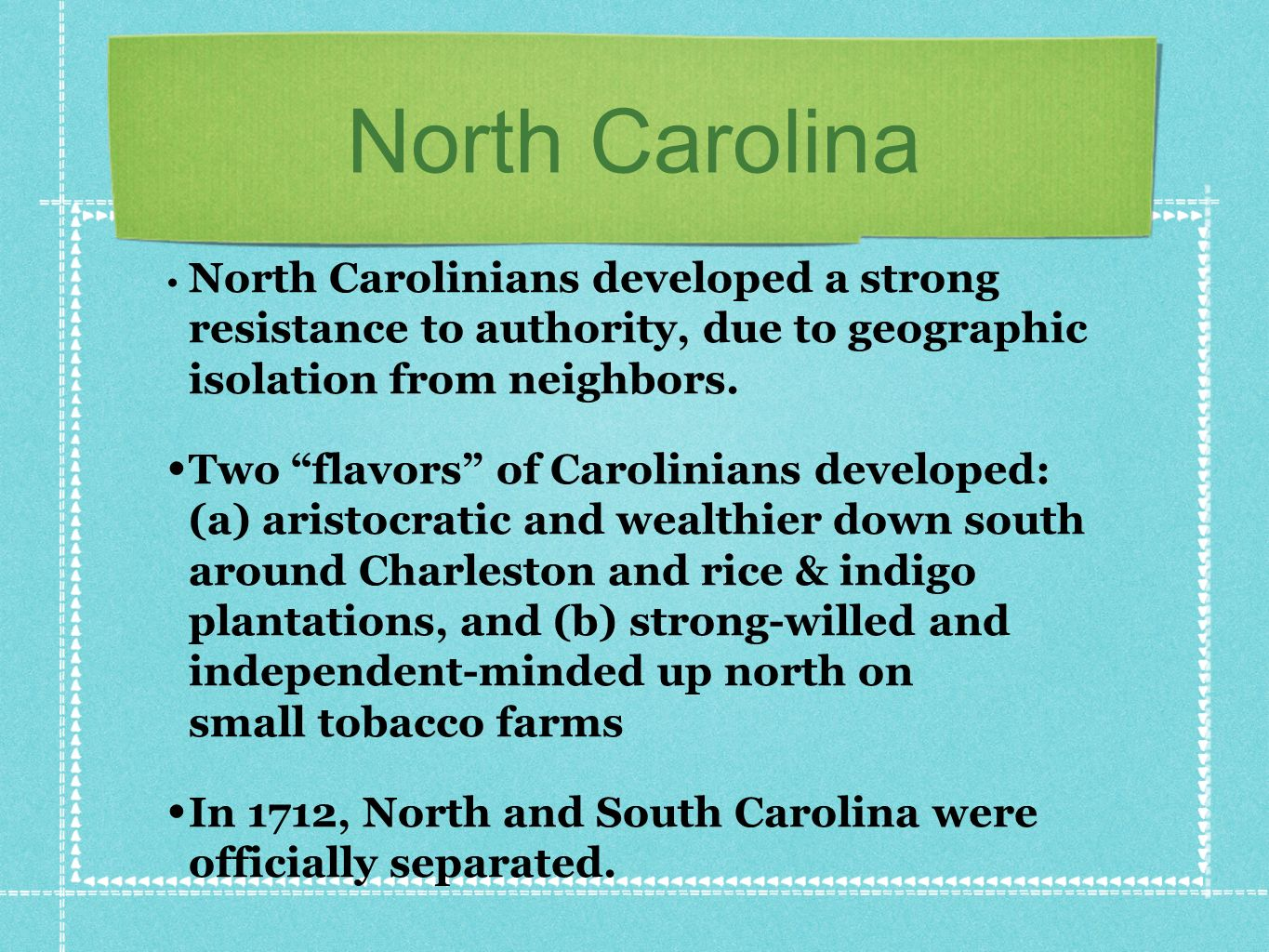 North Carolina North Carolinians developed a strong resistance to authority, due to geographic isolation from neighbors. Two flavors of Carolinians de