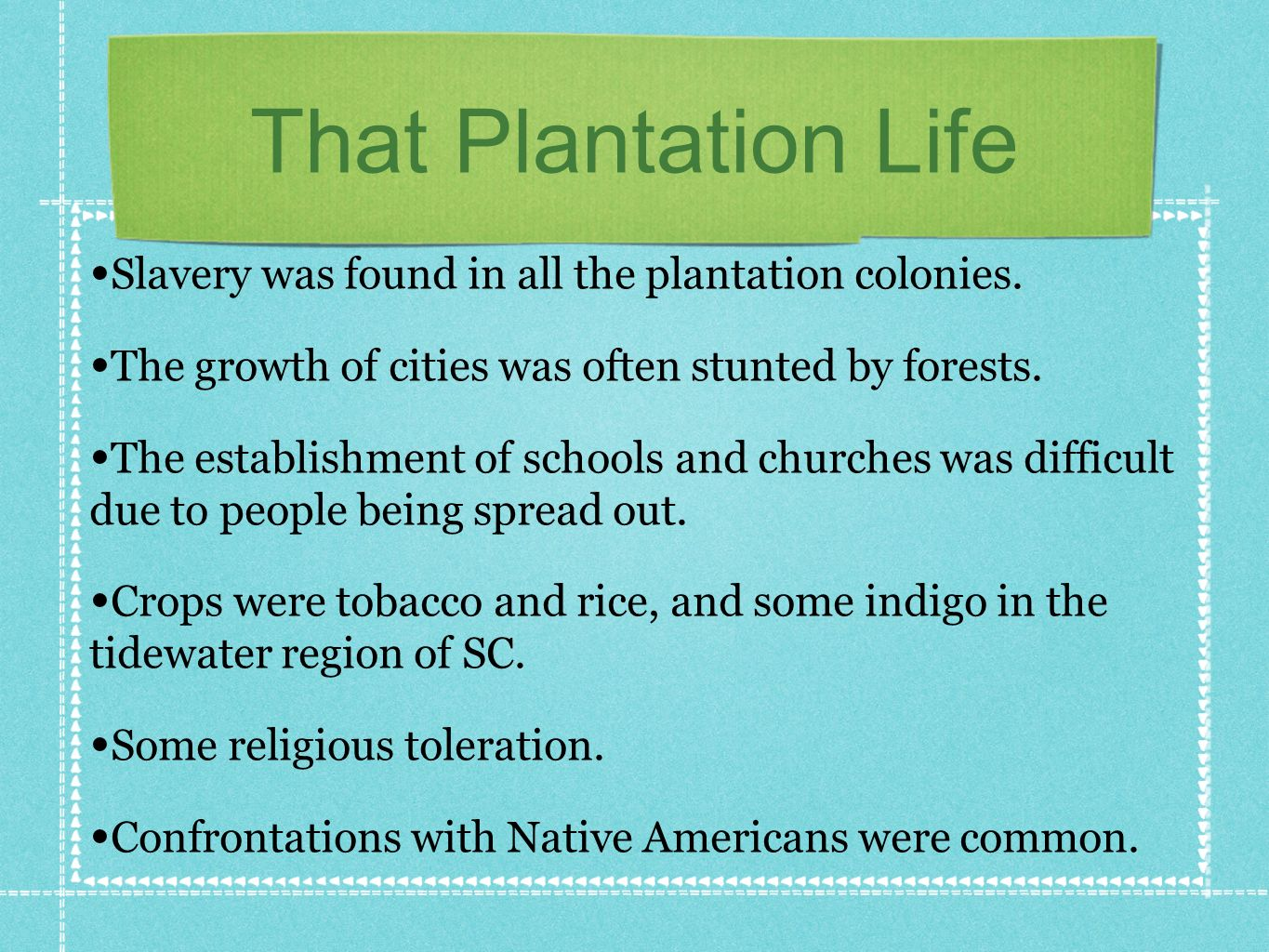 That Plantation Life Slavery was found in all the plantation colonies.