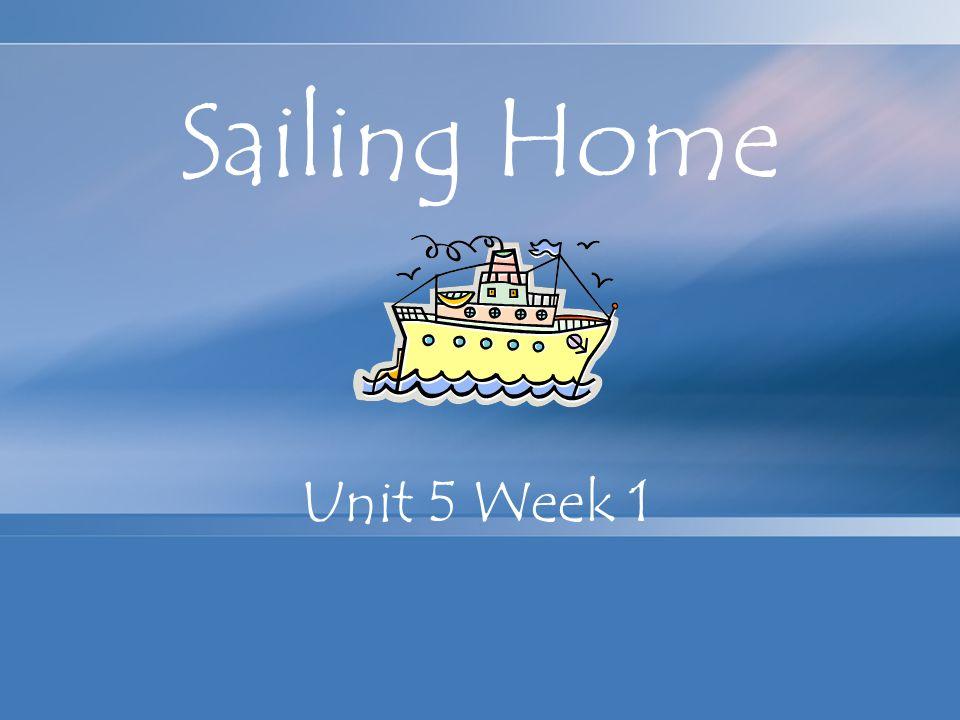 Sailing Home Unit 5 Week 1