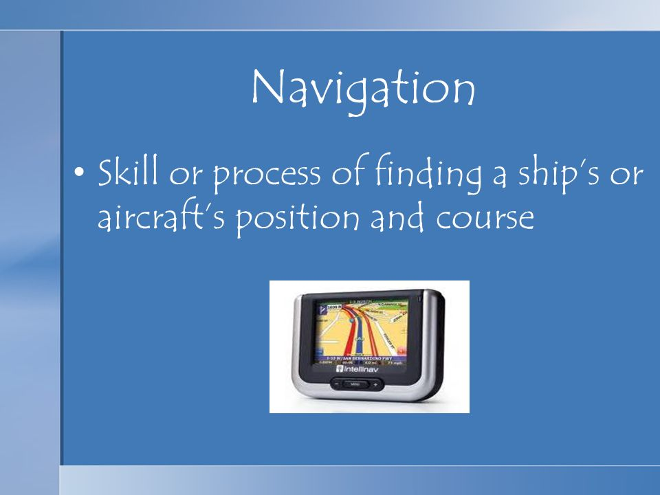 Navigation Skill or process of finding a ships or aircrafts position and course