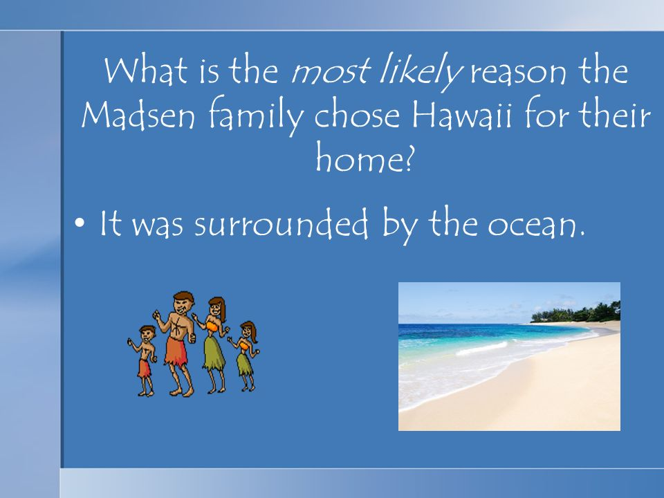 What is the most likely reason the Madsen family chose Hawaii for their home? It was surrounded by the ocean.