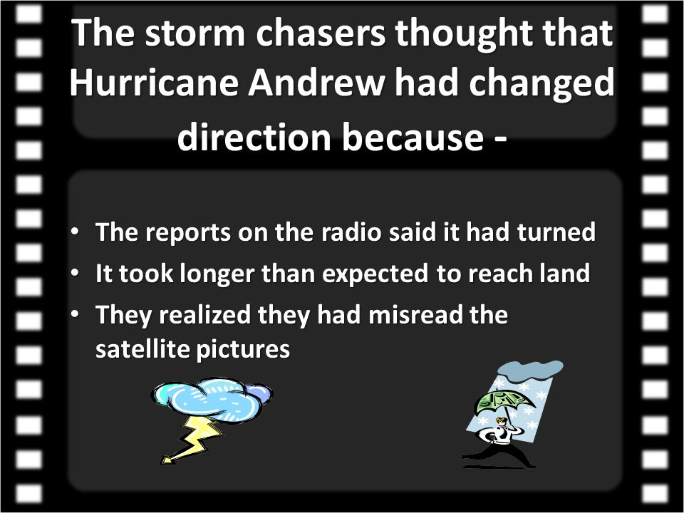 The storm chasers thought that Hurricane Andrew had changed direction because - The reports on the radio said it had turned It took longer than expect