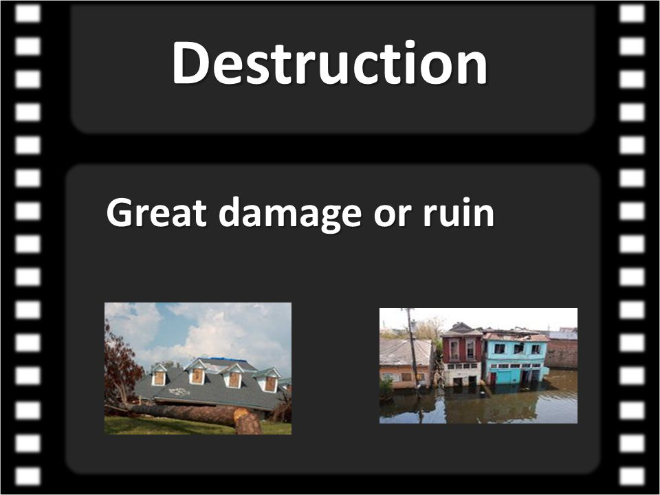 Destruction Great damage or ruin