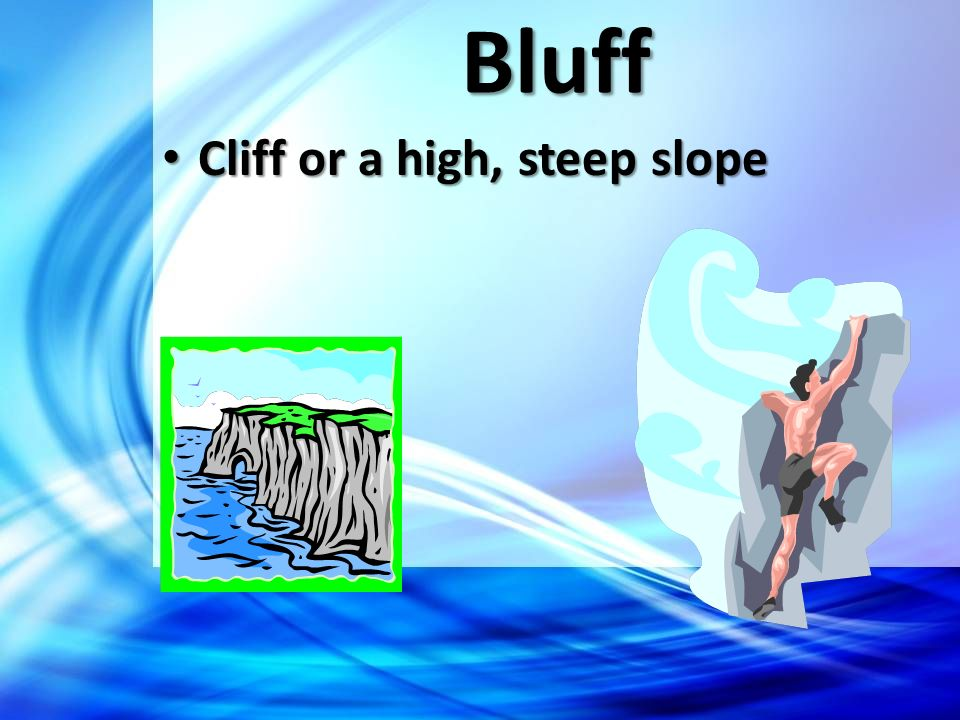 Bluff Cliff or a high, steep slope Cliff or a high, steep slope