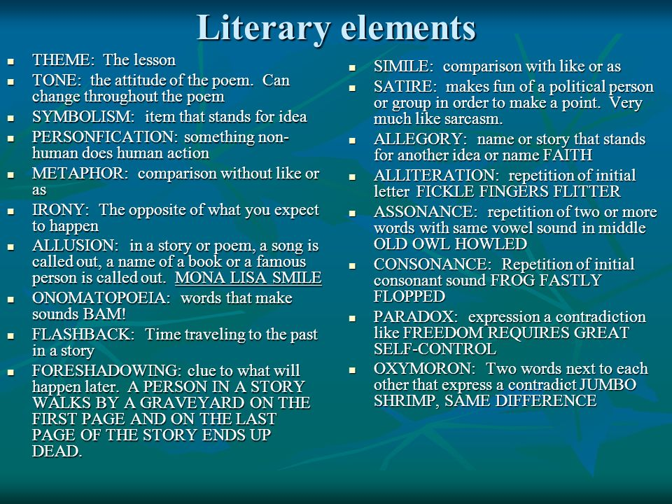 Literary elements THEME: The lesson THEME: The lesson TONE: the attitude of the poem. Can change throughout the poem TONE: the attitude of the poem. C